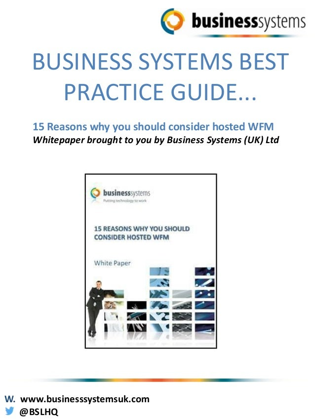 BUSINESS SYSTEMS BEST PRACTICE GUIDE... 15 Reasons why you should consider hosted WFM Whitepaper brought to you by Busines...