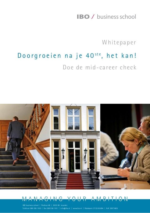 Doorgroeien na je 40ste , het kan! Doe de mid-career check Whitepaper IBO business school | Postbus 48 | 3830 AA Leusden T...