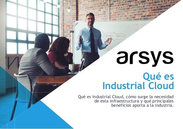 Qu� es Industrial Cloud Qu� es Industrial Cloud, c�mo surge la necesidad de esta infraestructura y qu� principales benefic...