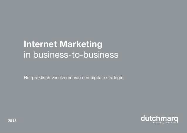 Internet Marketing in business-to-business Het praktisch verzilveren van een digitale strategie 2013