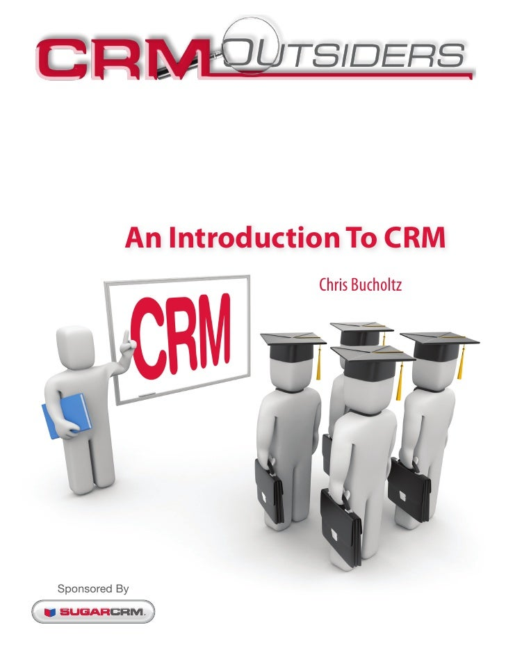 An Introduction To CRM                        Chris BucholtzSponsored By