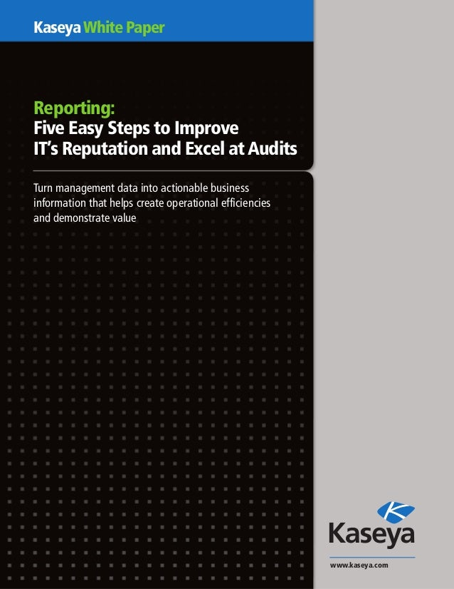 KaseyaWhite PaperReporting:Five Easy Steps to ImproveIT's Reputation and Excel at AuditsTurn management data into actionab...
