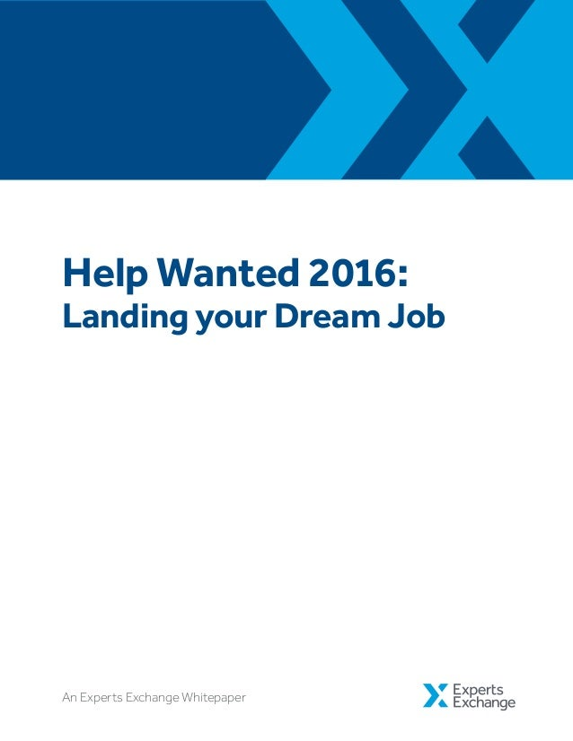 Help Wanted 2016: Landing your Dream Job An Experts Exchange Whitepaper