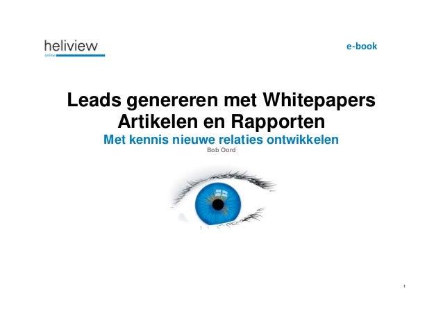 1 Leads genereren met Whitepapers Artikelen en Rapporten Met kennis nieuwe relaties ontwikkelen Bob Oord e-book