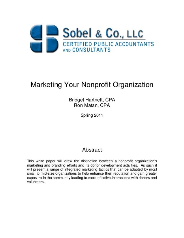 Marketing Your Nonprofit Organization Bridget Hartnett, CPA Ron Matan, CPA Spring 2011 Abstract This white paper will draw...