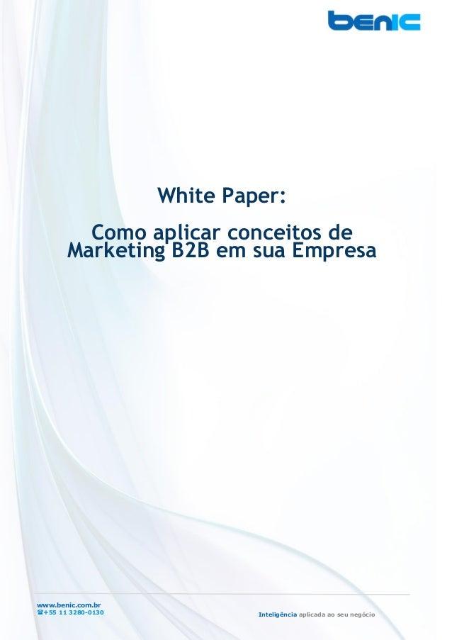 www.benic.com.br +55 11 3280-0130 Inteligência aplicada ao seu negócio White Paper: Como aplicar conceitos de Marketing B...