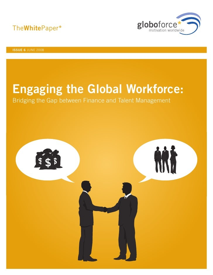 TheWhitePaper*  ISSUE 6 JUNE 2008     Engaging the Global Workforce: Bridging the Gap between Finance and Talent Management