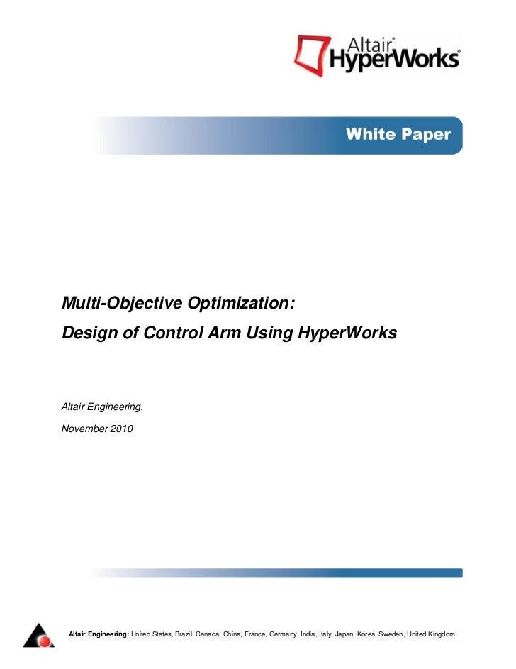 Multi-Objective Optimization:Design of Control Arm Using HyperWorksAltair Engineering,November 2010 Altair Engineering: Un...