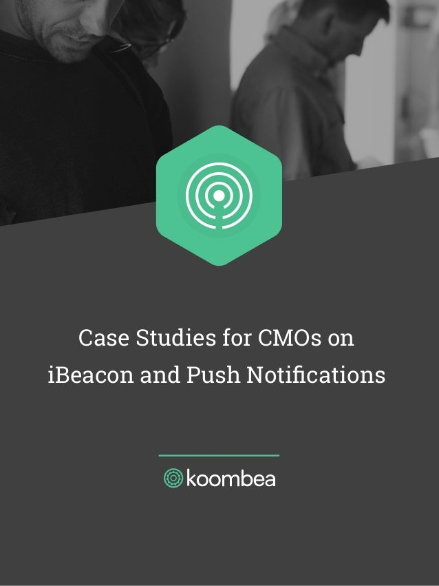 Case Studies for CMOs on iBeacon and Push Notifications
