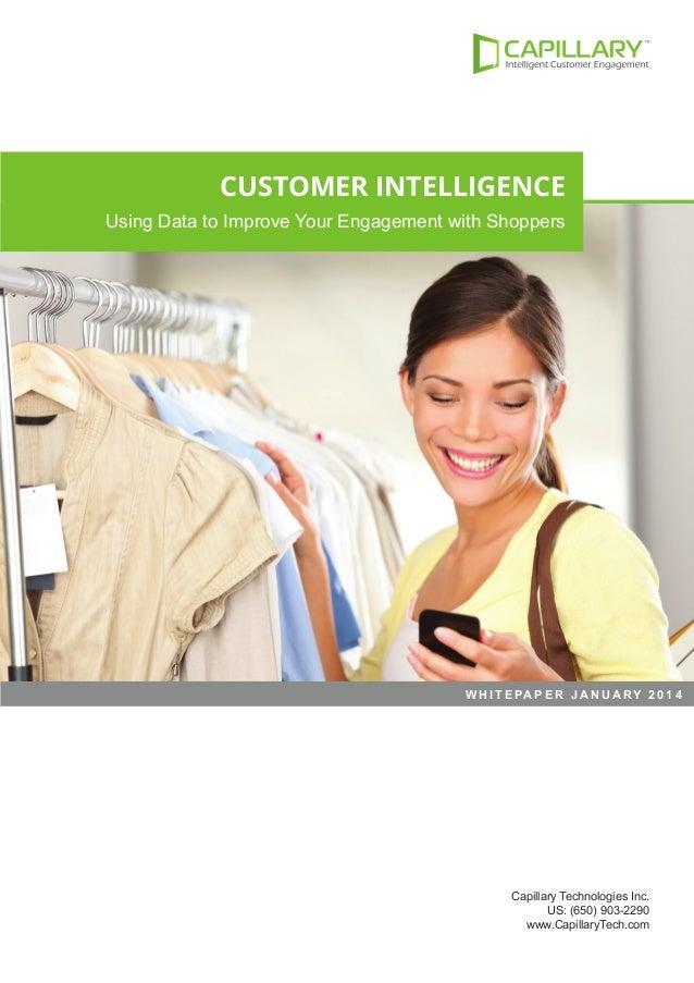CUSTOMER INTELLIGENCE Using Data to Improve Your Engagement with Shoppers  W H I T E PA P E R J A N U A RY 2 0 1 4  Capill...
