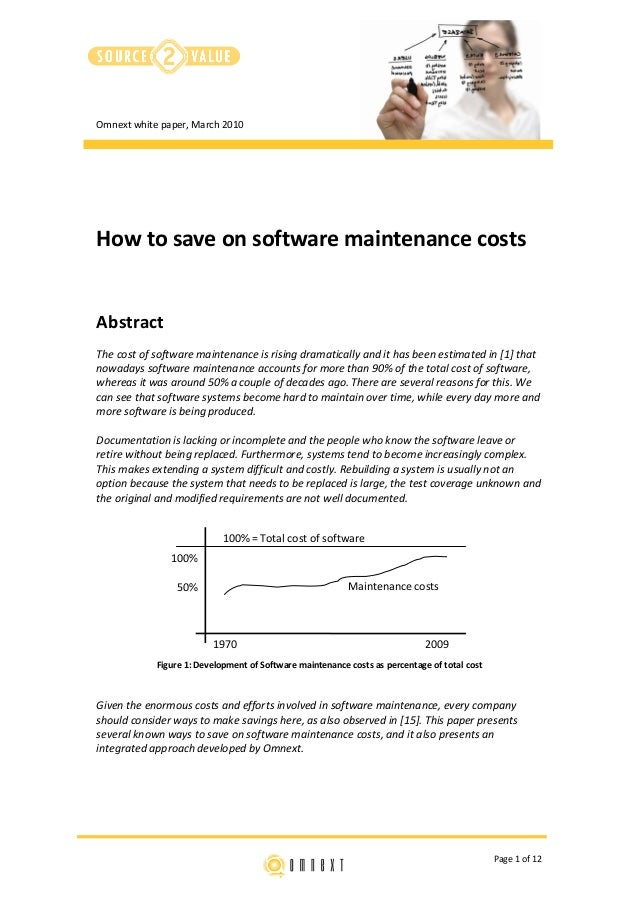 Omnext white paper, March 2010 Page 1 of 12 How to save on software maintenance costs Abstract The cost of software mainte...