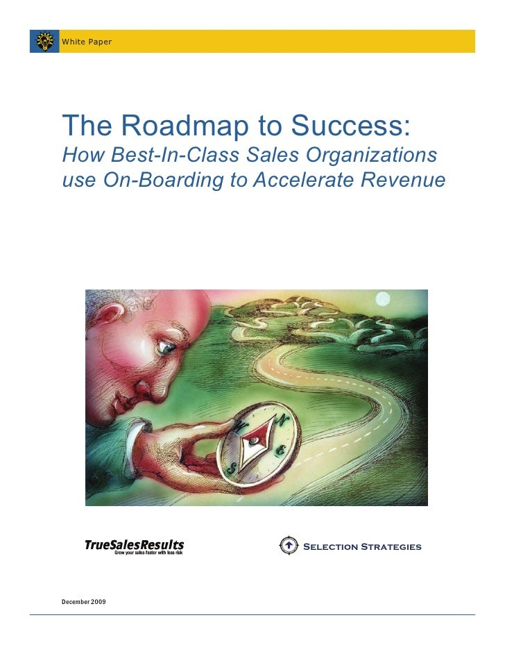 White Paper     The Roadmap to Success: How Best-In-Class Sales Organizations use On-Boarding to Accelerate Revenue      ...