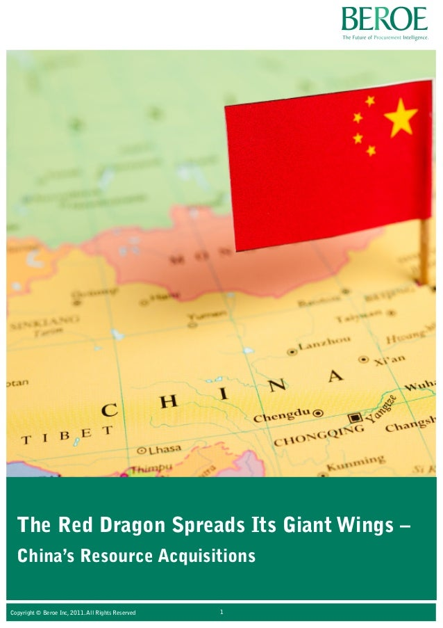 The Red Dragon Spreads Its Giant Wings – China's Resource Acquisitions Copyright © Beroe Inc, 2011. All Rights Reserved 1