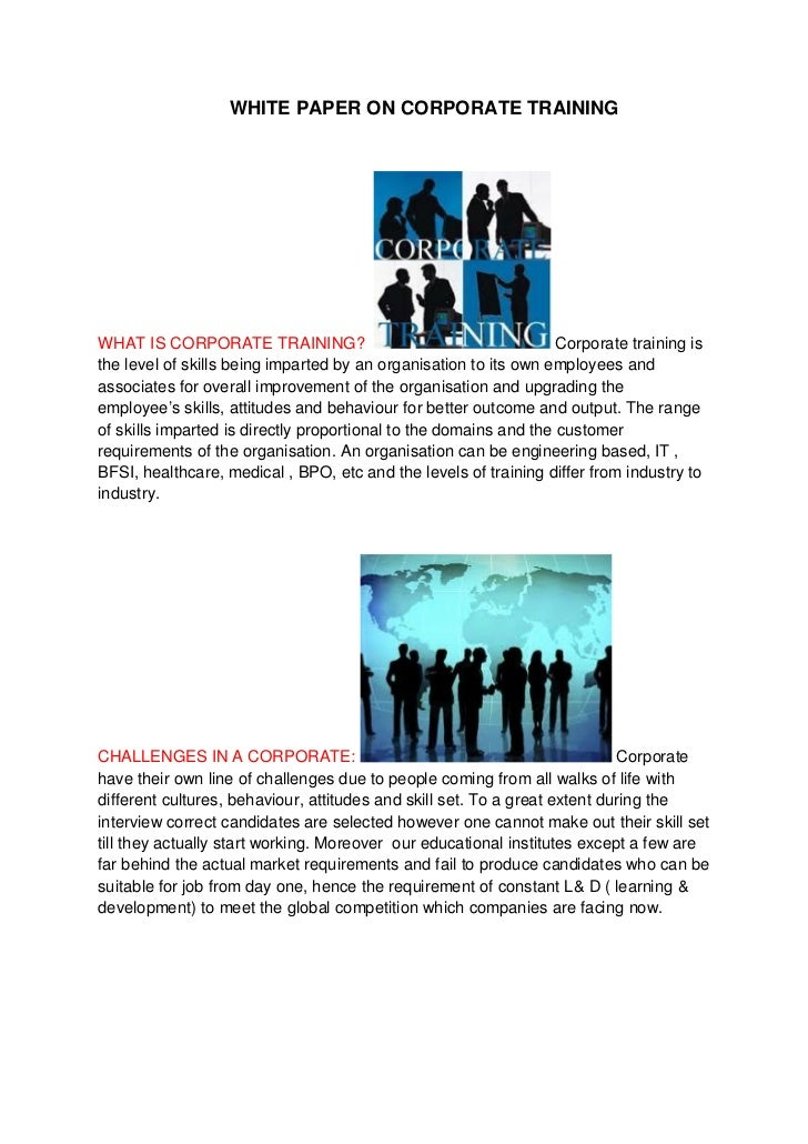 WHITE PAPER ON CORPORATE TRAININGWHAT IS CORPORATE TRAINING?                                        Corporate training ist...