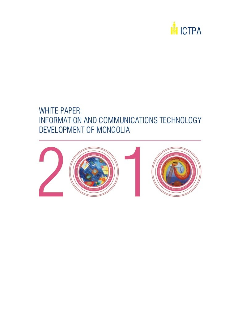 ICTPAWhITE PAPEr:InFOrMATIOn And COMMUnICATIOnS TEChnOlOgydEvElOPMEnT OF MOngOlIA                   White Paper on ICT Dev...