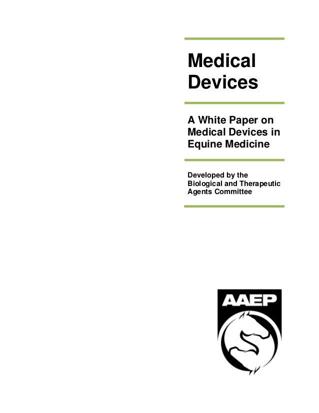 Medical Devices A White Paper on Medical Devices in Equine Medicine Developed by the Biological and Therapeutic Agents Co...
