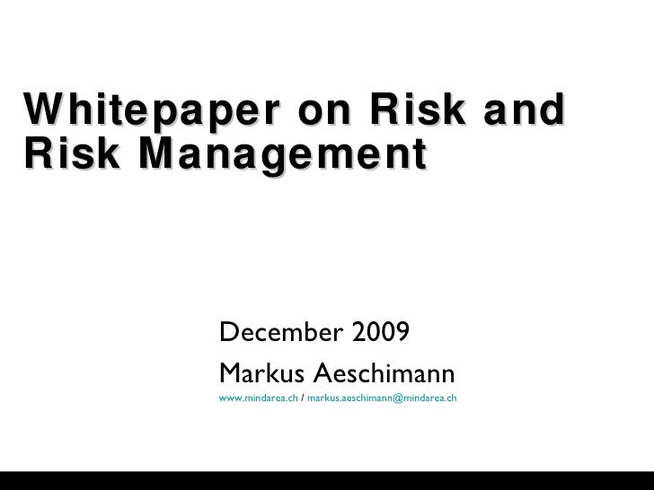Whitepaper on Risk and  Risk Management December 2009 Markus Aeschimann www.mindarea.ch  /  [email_address]
