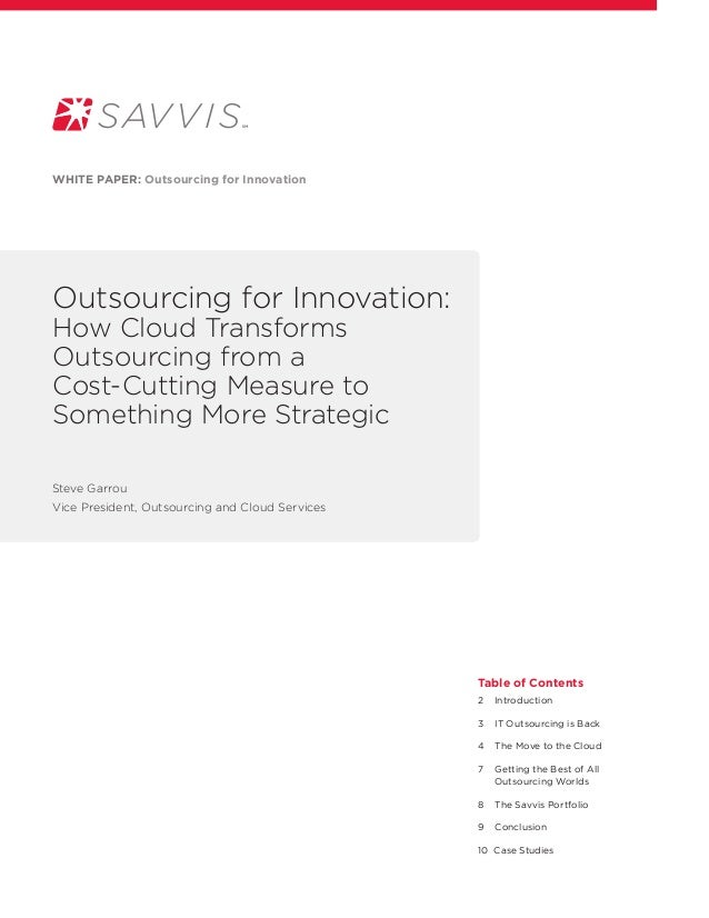 Outsourcing for Innovation:How Cloud TransformsOutsourcing from aCost-Cutting Measure toSomething More StrategicWhite pape...