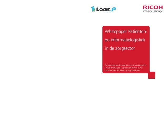 Whitepaper Patiënten- en informatielogistiek in de zorgsector Een gecombineerde totaalvisie voor kostenbesparing, kwalitei...