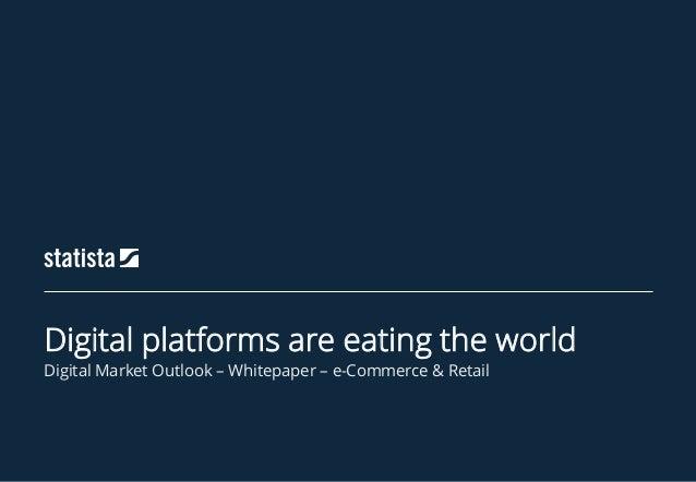 Digital Market Outlook – Whitepaper – e-Commerce & Retail Digital platforms are eating the world