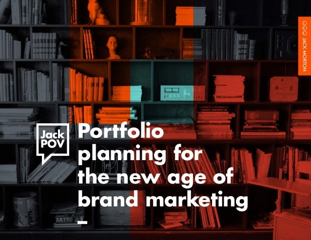 Portfolio Planning for the New Age of Brand Marketing				 1	 Portfolio planning for the new age of brand marketing –