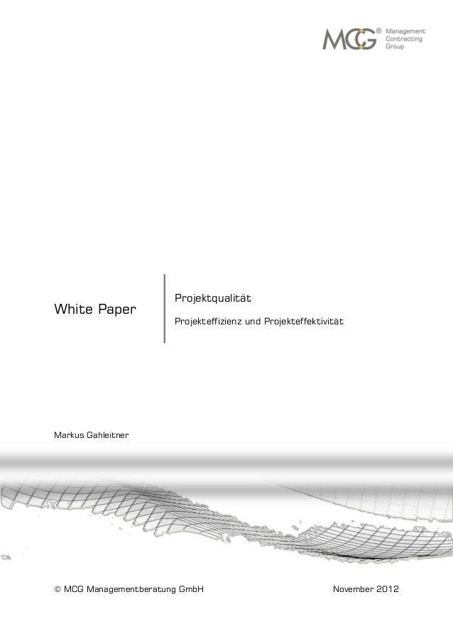 White Paper Markus Gahleitner © MCG Managementberatung GmbH November 2012 Projektqualität Projekteffizienz und Projekteffe...