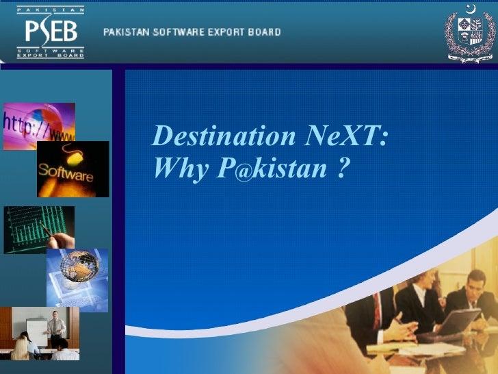 Destination NeXT: Why P @ kistan ? Company LOGO