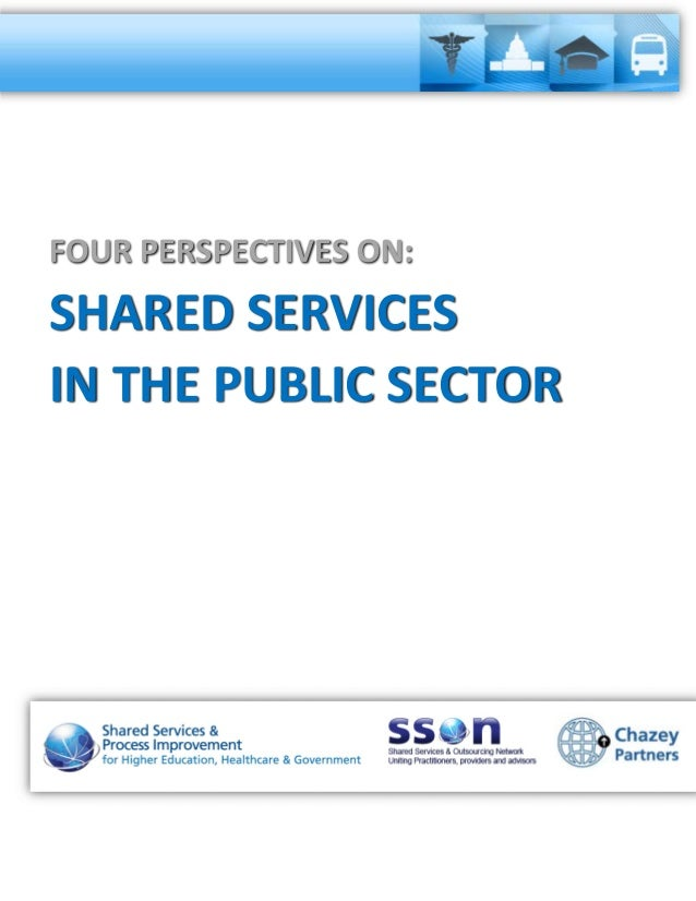 FOUR PERSPECTIVES ON: SHARED SERVICES IN THE PUBLIC SECTOR