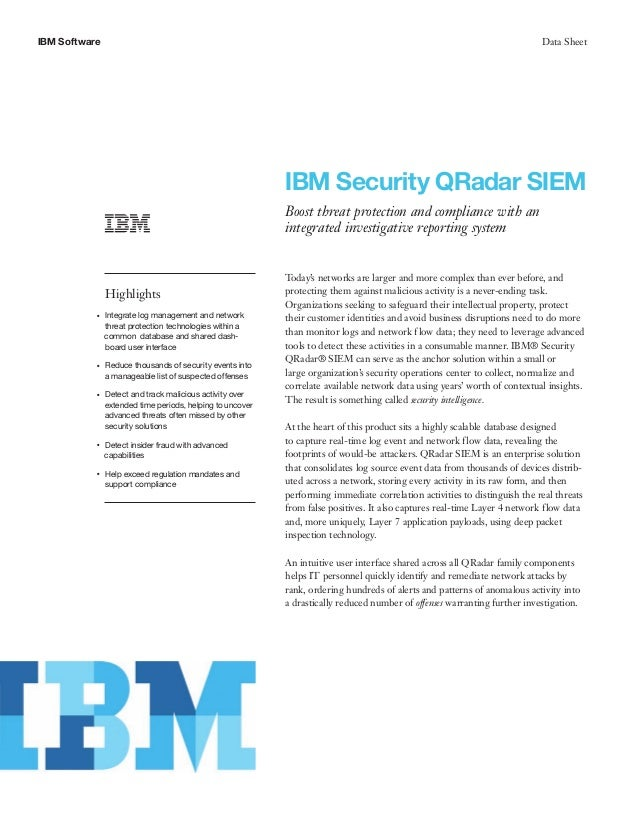 IBM Software Data Sheet IBM Security QRadar SIEM Boost threat protection and compliance with an integrated investigative r...