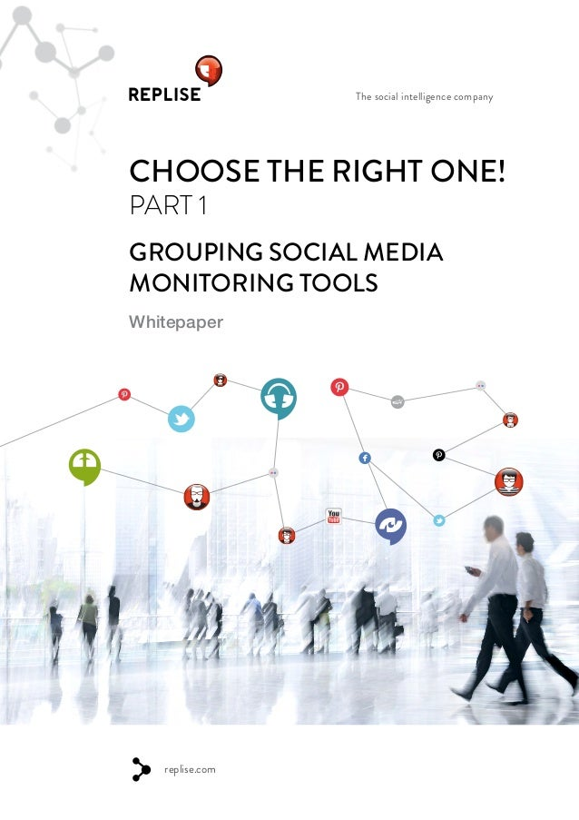 The social intelligence company CHOOSE THE RIGHT ONE! PART 1 GROUPING SOCIAL MEDIA MONITORING TOOLS Whitepaper replise.com