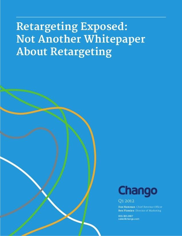 Dax HammanBen PlomionQ1 2012800.385.0607sales@chango.comRetargeting Exposed:Not Another WhitepaperAbout Retargeting