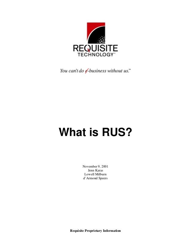 Requisite Proprietary Information What is RUS? November 9, 2001 Jenn Karas Lowell Milburn d'Armond Speers