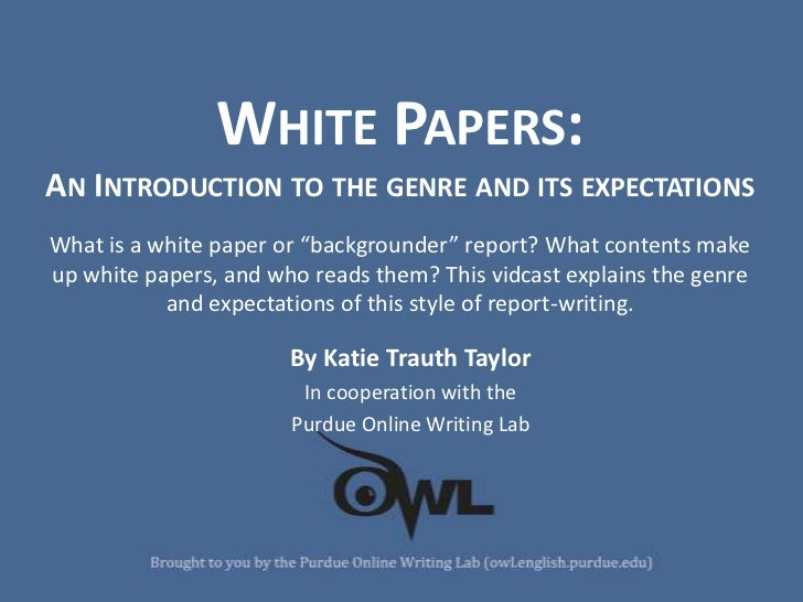 "WHITE PAPERS:AN INTRODUCTION TO THE GENRE AND ITS EXPECTATIONSWhat is a white paper or ""backgrounder"" report? What content..."