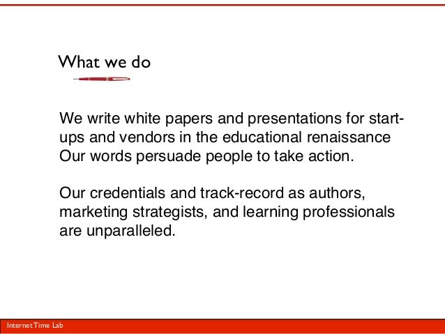What we do               We write white papers and presentations for start-               ups and vendors in the education...