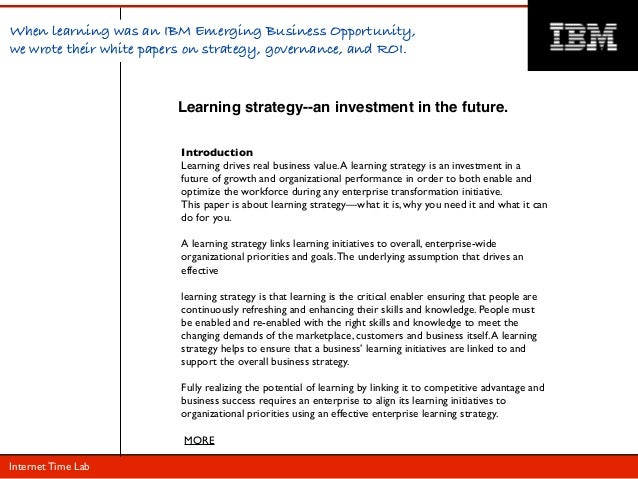 When learning was an IBM Emerging Business Opportunity,we wrote their white papers on strategy, governance, and ROI.      ...