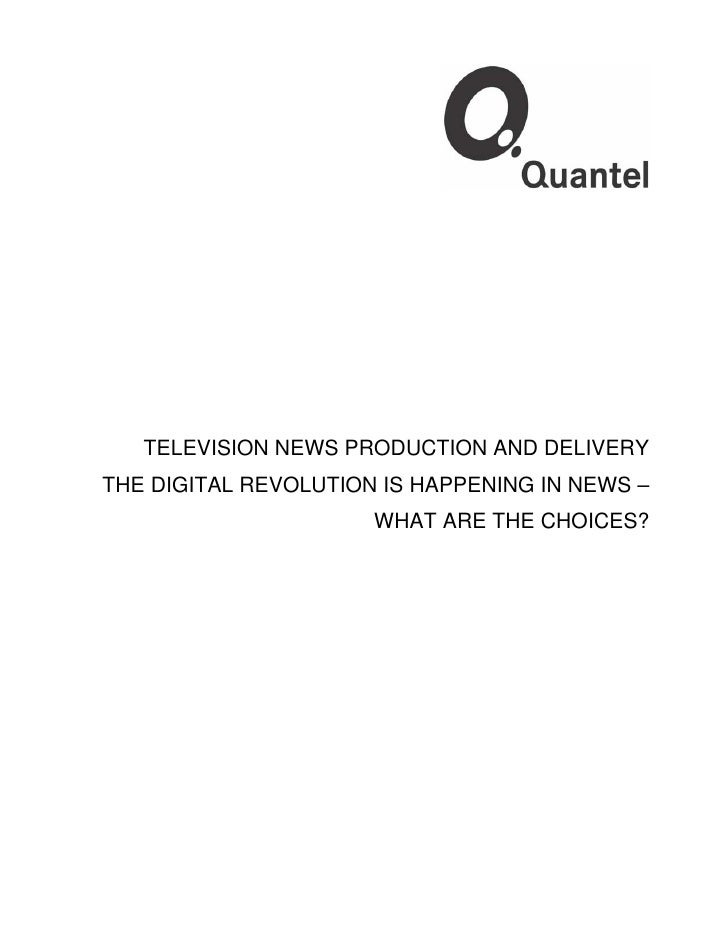 TELEVISION NEWS PRODUCTION AND DELIVERYTHE DIGITAL REVOLUTION IS HAPPENING IN NEWS –                      WHAT ARE THE CHO...