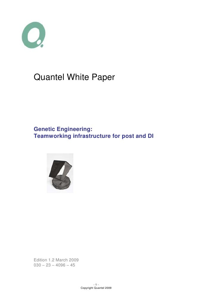 Quantel White PaperGenetic Engineering:Teamworking infrastructure for post and DIEdition 1.2 March 2009030 – 23 – 4096 – 4...