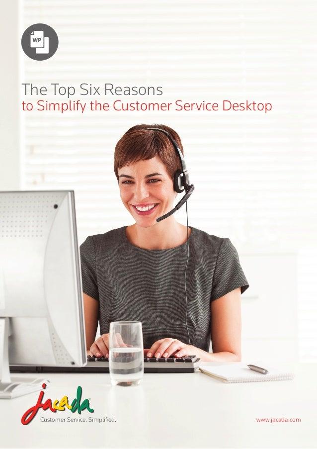 Customer Service. Simplified. www.jacada.com The Top Six Reasons to Simplify the Customer Service Desktop