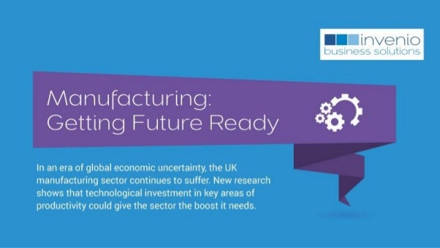 Manufacturing:  Getting Future Reedy     In an era of globai economic uncertainty,  the UK manufacturing sector continues ...