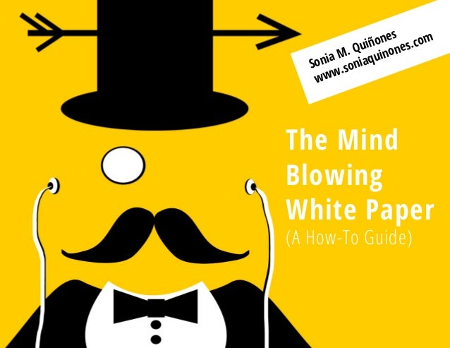 The Mind Blowing White Paper (A How-To Guide) Sonia M. Quiñones www.soniaquinones.com