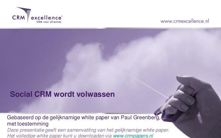 Social CRM wordt volwassenGebaseerd op de gelijknamige white paper van Paul Greenberg,met toestemmingDeze presentatie geef...