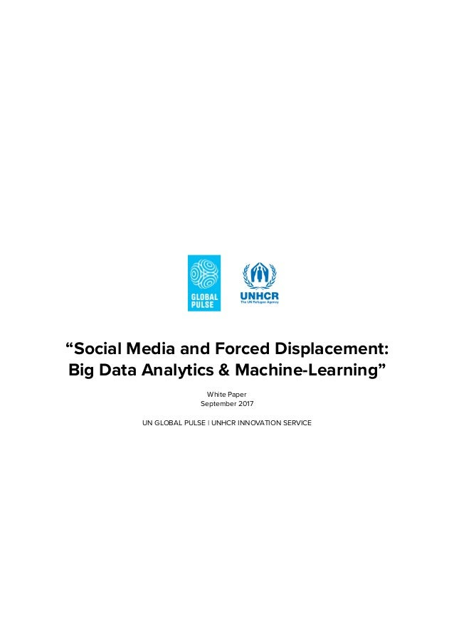"""Social Media and Forced Displacement: Big Data Analytics & Machine-Learning"" White Paper September 2017 UN GLOBAL PULSE 
