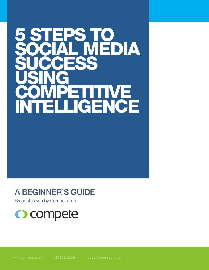 5 StepS to Social Media SucceSS uSing coMpetitiVe intelligence A BEGINNER'S GUIDE Brought to you by Compete.comwww.compete...