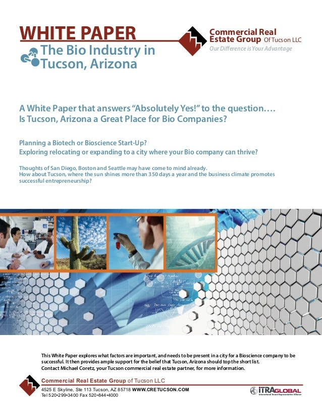 WHITE PAPER 	 The Bio Industry in  	  Commercial Real Estate Group Of Tucson LLC Our Difference is Your Advantage  Tucson,...