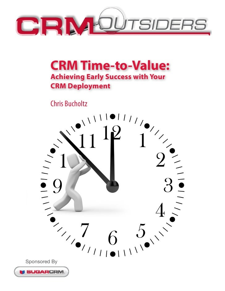 CRM Time-to-Value:         Achieving Early Success with Your         CRM Deployment         Chris BucholtzSponsored By