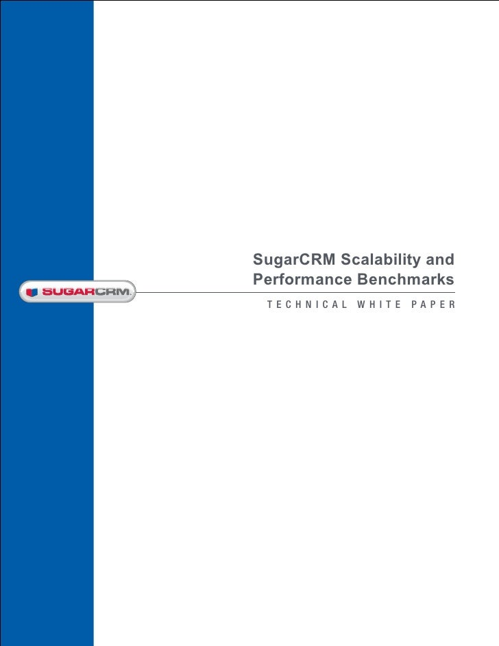 SugarCRM Scalability andPerformance Benchmarks TECHNICAL   W HITE   PA P ER