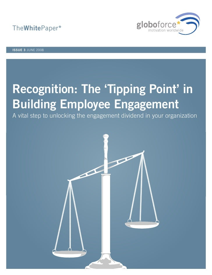 TheWhitePaper*  ISSUE 3 JUNE 2008     Recognition: The 'Tipping Point' in Building Employee Engagement A vital step to unl...