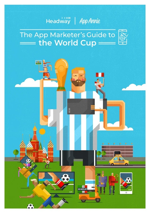 The App Marketer's Guide to the World Cup A Whitepaper by Headway and App Annie 1 G