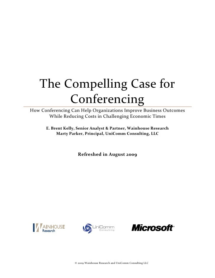 The Compelling Case for          Conferencing How Conferencing Can Help Organizations Improve Business Outcomes        Whi...