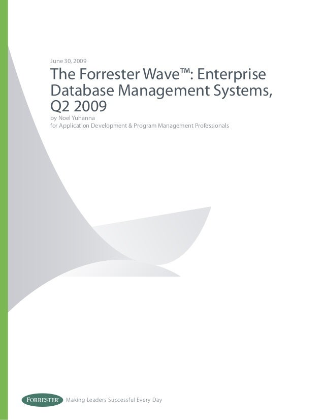 Making Leaders Successful Every Day June 30, 2009 The Forrester Wave™: Enterprise Database Management Systems, Q2 2009 by ...